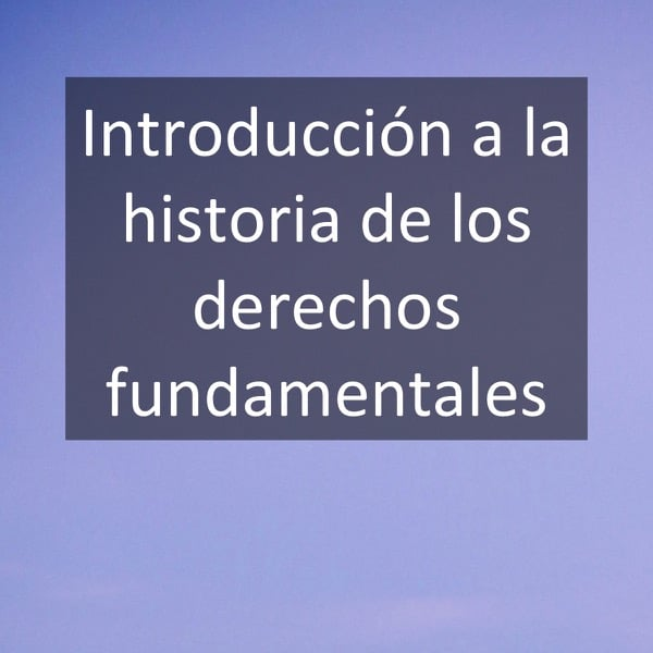 Introducción a la historia de los derechos fundamentales