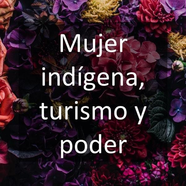 Mujer indígena, turismo y poder